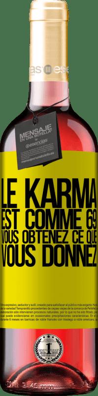 24,95 € Envoi gratuit | Vin rosé Édition ROSÉ Le karma est comme 69, vous obtenez ce que vous donnez Étiquette Jaune. Étiquette personnalisable Vin jeune Récolte 2020 Tempranillo
