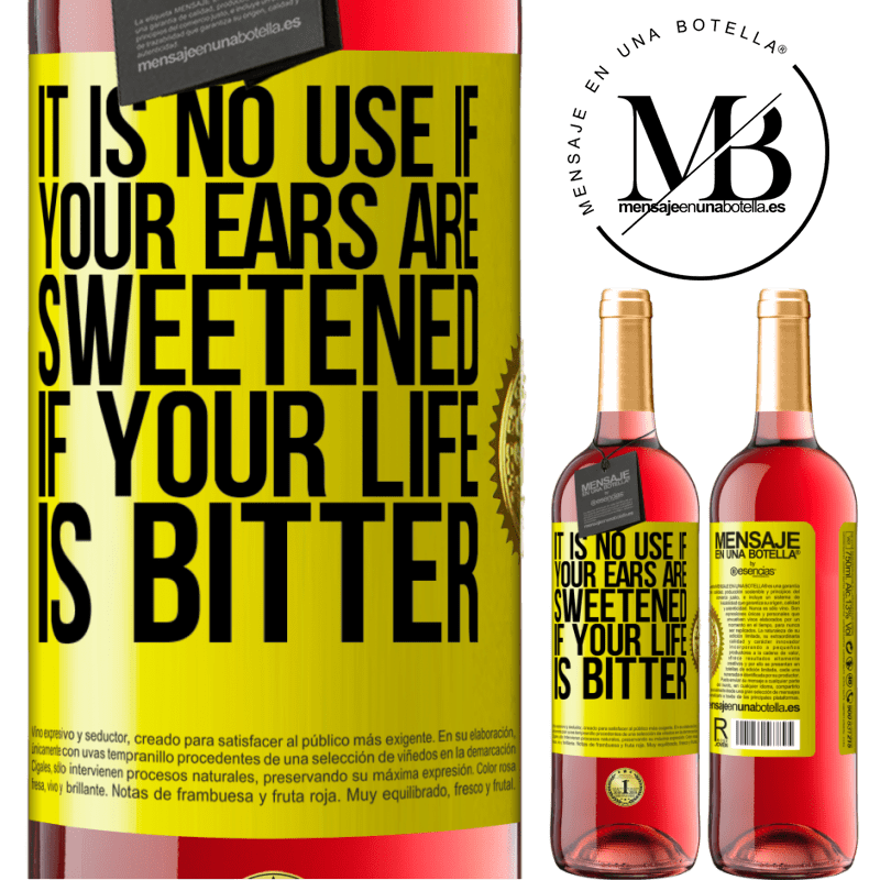 24,95 € Free Shipping   Rosé Wine ROSÉ Edition It is no use if your ears are sweetened if your life is bitter Yellow Label. Customizable label Young wine Harvest 2020 Tempranillo