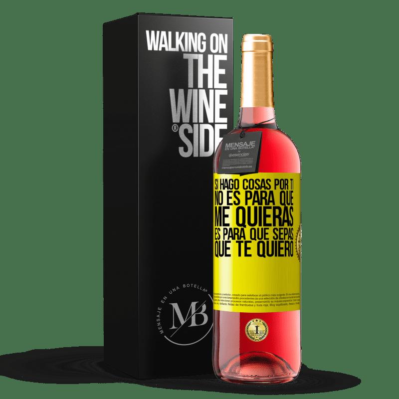 24,95 € Envoi gratuit | Vin rosé Édition ROSÉ Si je fais des choses pour toi, ce n'est pas à toi de m'aimer. C'est pour toi de savoir que je t'aime Étiquette Jaune. Étiquette personnalisable Vin jeune Récolte 2020 Tempranillo