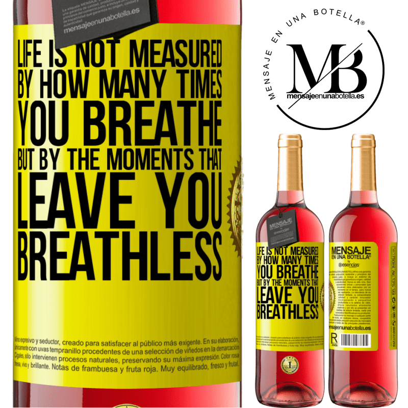 24,95 € Free Shipping | Rosé Wine ROSÉ Edition Life is not measured by how many times you breathe but by the moments that leave you breathless Yellow Label. Customizable label Young wine Harvest 2020 Tempranillo