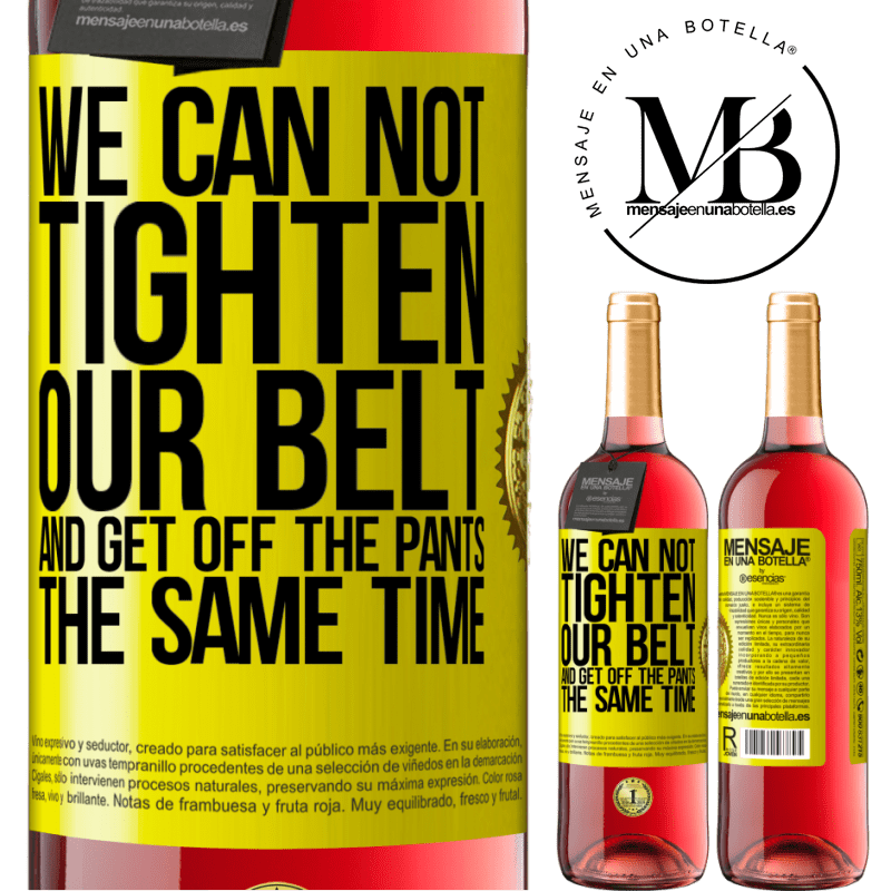 24,95 € Free Shipping | Rosé Wine ROSÉ Edition We can not tighten our belt and get off the pants the same time Yellow Label. Customizable label Young wine Harvest 2020 Tempranillo
