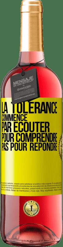24,95 € Envoi gratuit | Vin rosé Édition ROSÉ La tolérance commence par écouter pour comprendre, pas pour répondre Étiquette Jaune. Étiquette personnalisable Vin jeune Récolte 2020 Tempranillo