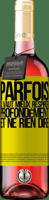 24,95 € Envoi gratuit | Vin rosé Édition ROSÉ Parfois, il vaut mieux respirer profondément et ne rien dire Étiquette Jaune. Étiquette personnalisable Vin jeune Récolte 2020 Tempranillo