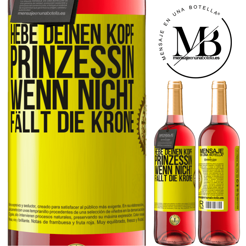 24,95 € Kostenloser Versand   Roséwein ROSÉ Ausgabe Hebe deinen Kopf, Prinzessin. Wenn nicht, fällt die Krone Gelbes Etikett. Anpassbares Etikett Junger Wein Ernte 2020 Tempranillo
