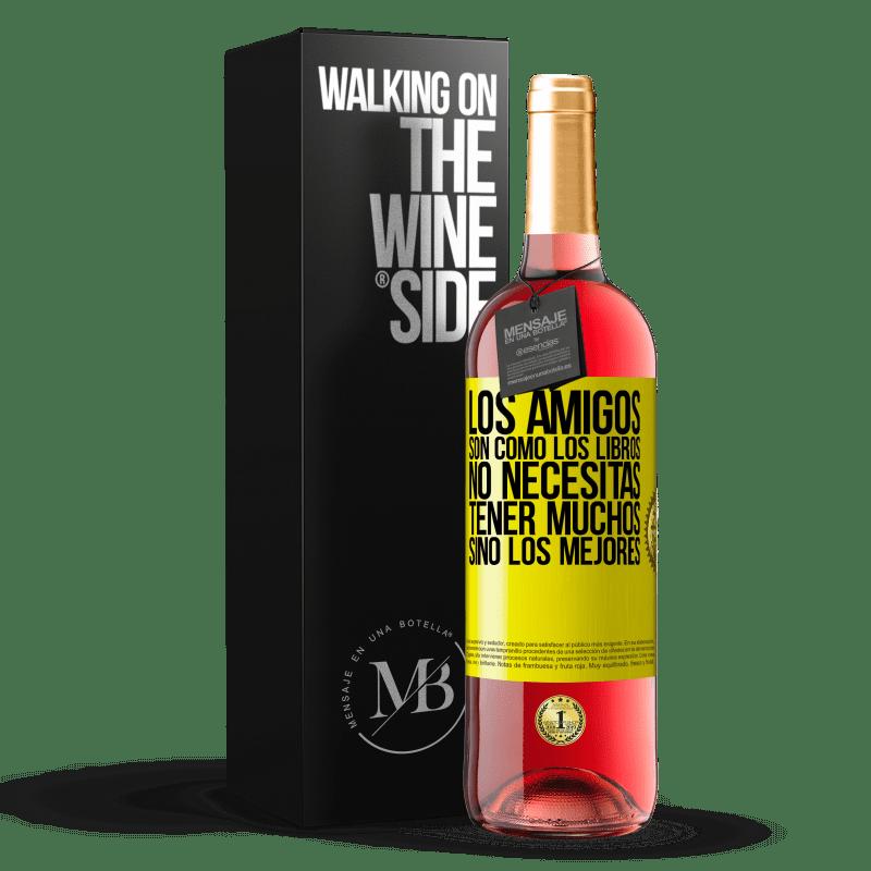 24,95 € Envoi gratuit | Vin rosé Édition ROSÉ Les amis sont comme des livres. Vous n'avez pas besoin d'en avoir beaucoup, mais le meilleur Étiquette Jaune. Étiquette personnalisable Vin jeune Récolte 2020 Tempranillo