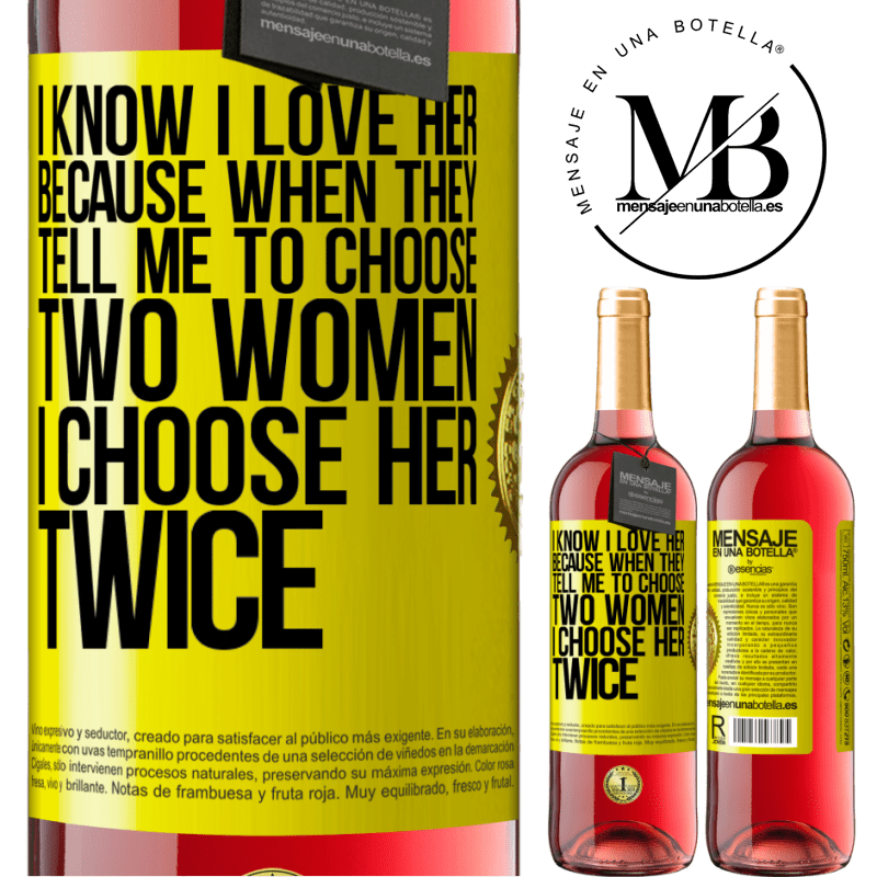 24,95 € Free Shipping   Rosé Wine ROSÉ Edition I know I love her because when they tell me to choose two women I choose her twice Yellow Label. Customizable label Young wine Harvest 2020 Tempranillo