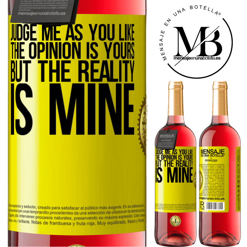 24,95 € Free Shipping | Rosé Wine ROSÉ Edition Judge me as you like. The opinion is yours, but the reality is mine Yellow Label. Customizable label Young wine Harvest 2020 Tempranillo