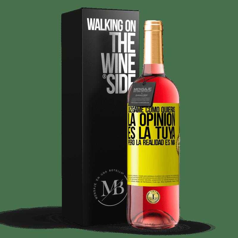 24,95 € Envoi gratuit   Vin rosé Édition ROSÉ Jugez-moi comme vous voulez. L'opinion est la vôtre, mais la réalité est la mienne Étiquette Jaune. Étiquette personnalisable Vin jeune Récolte 2020 Tempranillo