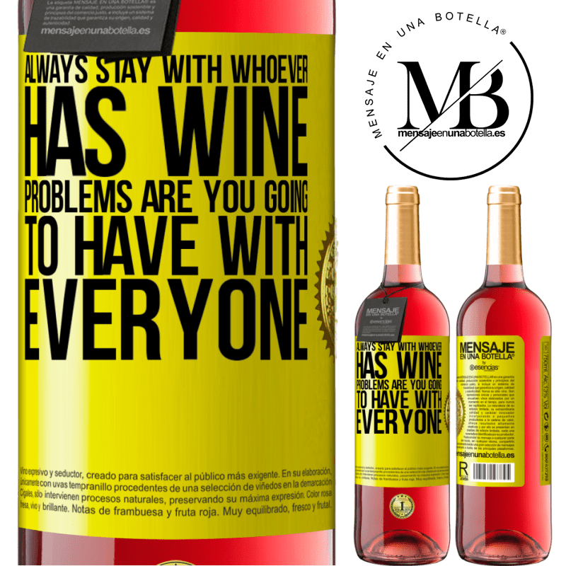 24,95 € Free Shipping | Rosé Wine ROSÉ Edition Always stay with whoever has wine. Problems are you going to have with everyone Yellow Label. Customizable label Young wine Harvest 2020 Tempranillo