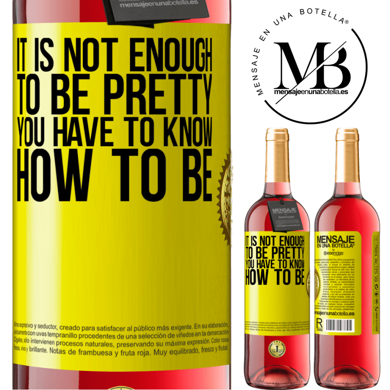 24,95 € Free Shipping   Rosé Wine ROSÉ Edition It is not enough to be pretty. You have to know how to be Yellow Label. Customizable label Young wine Harvest 2020 Tempranillo