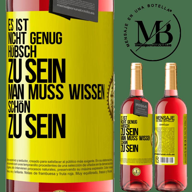 24,95 € Kostenloser Versand | Roséwein ROSÉ Ausgabe Es ist nicht genug, hübsch zu sein. Man muss wissen, wie man ist Gelbes Etikett. Anpassbares Etikett Junger Wein Ernte 2020 Tempranillo