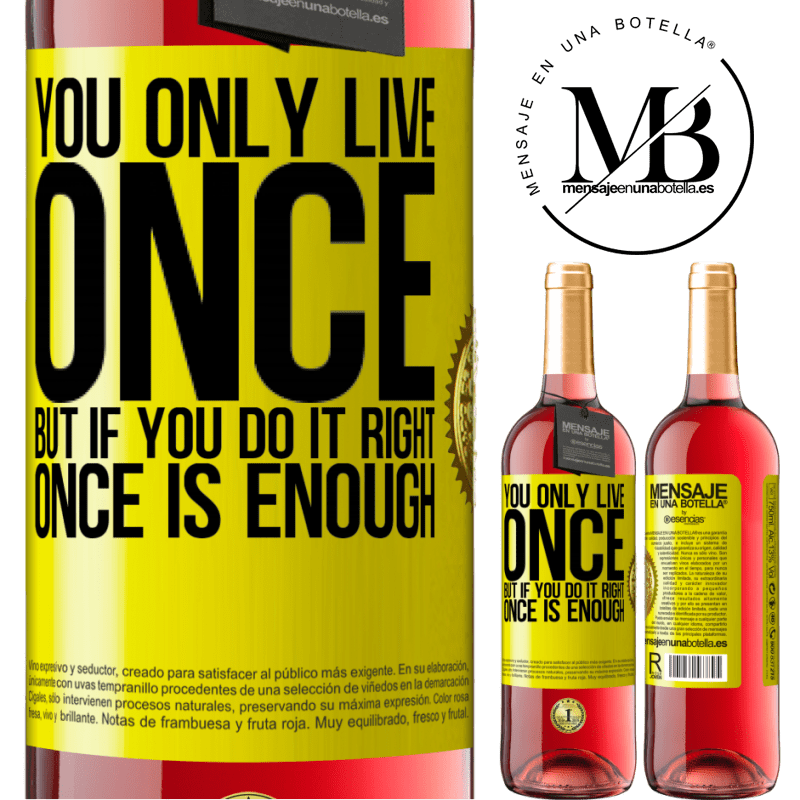 24,95 € Free Shipping | Rosé Wine ROSÉ Edition You only live once, but if you do it right, once is enough Yellow Label. Customizable label Young wine Harvest 2020 Tempranillo