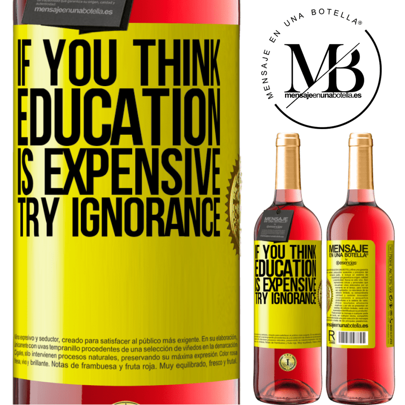 24,95 € Free Shipping   Rosé Wine ROSÉ Edition If you think education is expensive, try ignorance Yellow Label. Customizable label Young wine Harvest 2020 Tempranillo