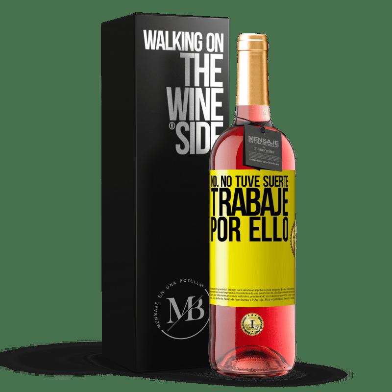 24,95 € Envoi gratuit   Vin rosé Édition ROSÉ Non, je n'ai pas eu de chance, j'ai travaillé pour ça Étiquette Jaune. Étiquette personnalisable Vin jeune Récolte 2020 Tempranillo