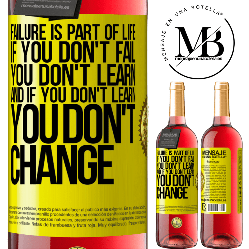 24,95 € Free Shipping   Rosé Wine ROSÉ Edition Failure is part of life. If you don't fail, you don't learn, and if you don't learn, you don't change Yellow Label. Customizable label Young wine Harvest 2020 Tempranillo