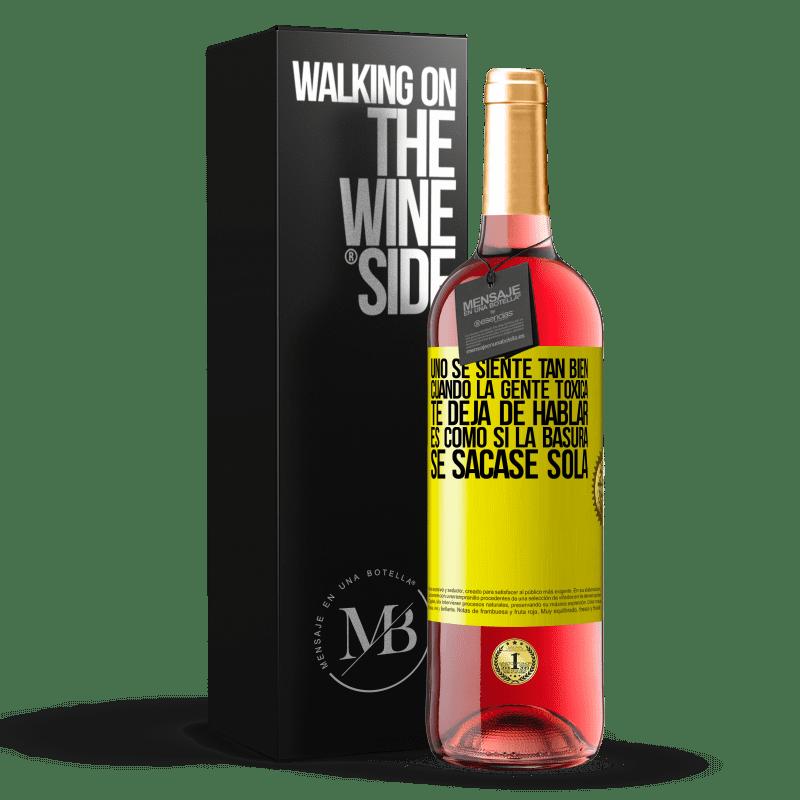 24,95 € Envoi gratuit   Vin rosé Édition ROSÉ Vous vous sentez tellement bien quand des personnes toxiques cessent de vous parler ... C'est comme si les ordures étaient Étiquette Jaune. Étiquette personnalisable Vin jeune Récolte 2020 Tempranillo