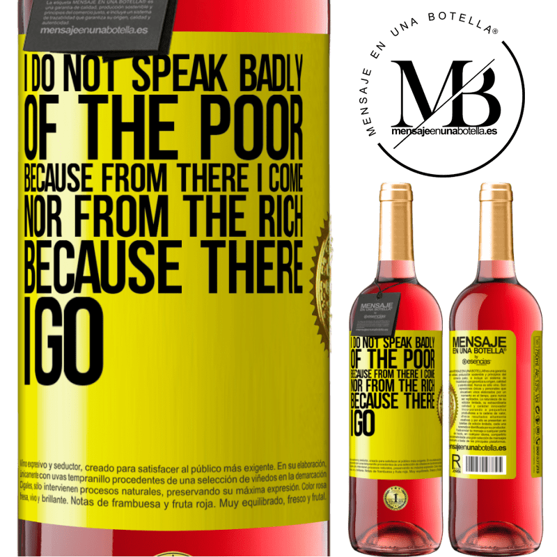 24,95 € Free Shipping | Rosé Wine ROSÉ Edition I do not speak badly of the poor, because from there I come, nor from the rich, because there I go Yellow Label. Customizable label Young wine Harvest 2020 Tempranillo