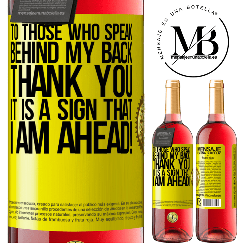 24,95 € Free Shipping   Rosé Wine ROSÉ Edition To those who speak behind my back, THANK YOU. It is a sign that I am ahead! Yellow Label. Customizable label Young wine Harvest 2020 Tempranillo