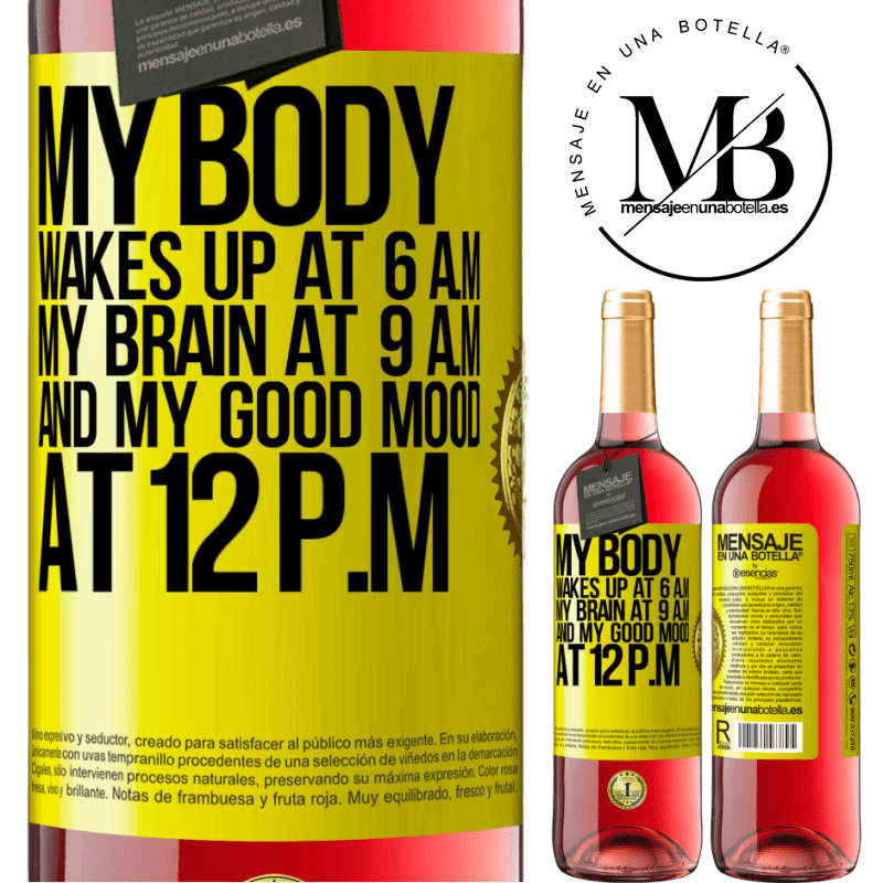 24,95 € Free Shipping   Rosé Wine ROSÉ Edition My body wakes up at 6 a.m. My brain at 9 a.m. and my good mood at 12 p.m Yellow Label. Customizable label Young wine Harvest 2020 Tempranillo
