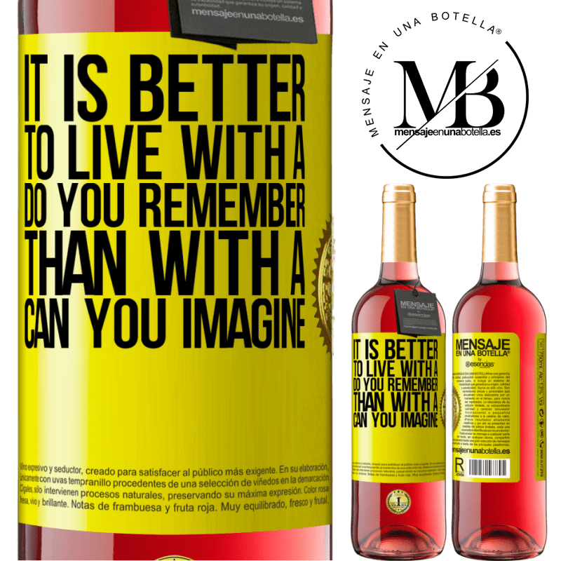 24,95 € Free Shipping   Rosé Wine ROSÉ Edition It is better to live with a Do you remember than with a Can you imagine Yellow Label. Customizable label Young wine Harvest 2020 Tempranillo