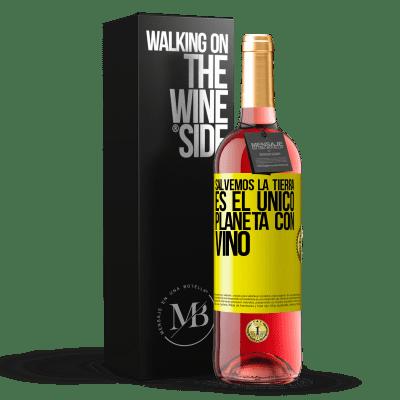 «Sauvons la terre. C'est la seule planète avec du vin» Édition ROSÉ