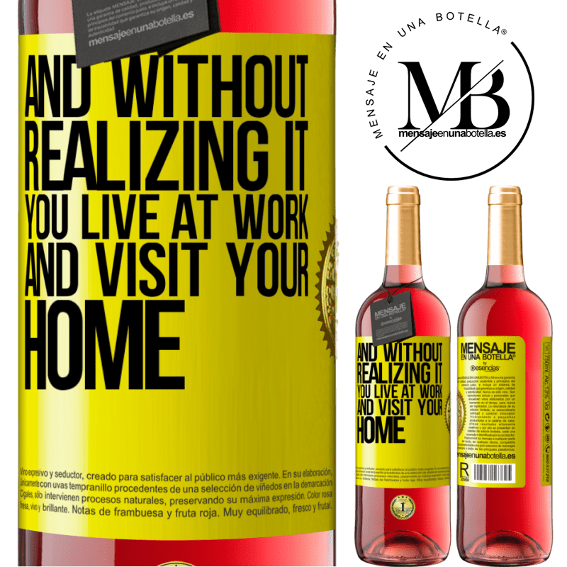 24,95 € Free Shipping | Rosé Wine ROSÉ Edition And without realizing it, you live at work and visit your home Yellow Label. Customizable label Young wine Harvest 2020 Tempranillo