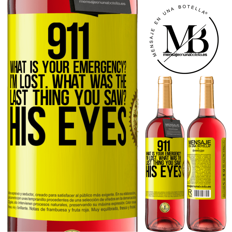 24,95 € Free Shipping | Rosé Wine ROSÉ Edition 911 what is your emergency? I'm lost. What was the last thing you saw? His eyes Yellow Label. Customizable label Young wine Harvest 2020 Tempranillo
