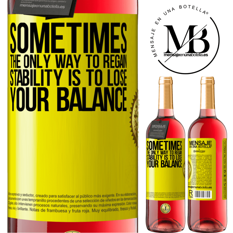 24,95 € Free Shipping   Rosé Wine ROSÉ Edition Sometimes, the only way to regain stability is to lose your balance Yellow Label. Customizable label Young wine Harvest 2020 Tempranillo