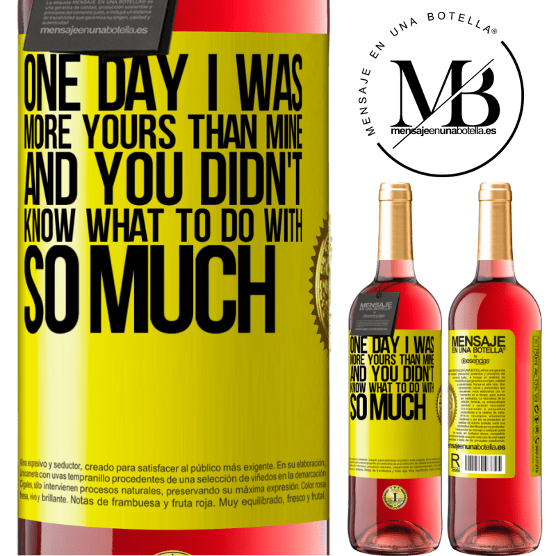 24,95 € Free Shipping | Rosé Wine ROSÉ Edition One day I was more yours than mine, and you didn't know what to do with so much Yellow Label. Customizable label Young wine Harvest 2020 Tempranillo