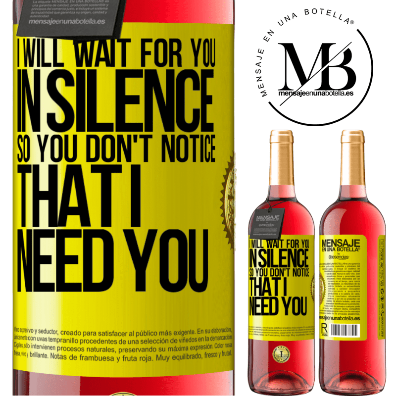 24,95 € Free Shipping   Rosé Wine ROSÉ Edition I will wait for you in silence, so you don't notice that I need you Yellow Label. Customizable label Young wine Harvest 2020 Tempranillo