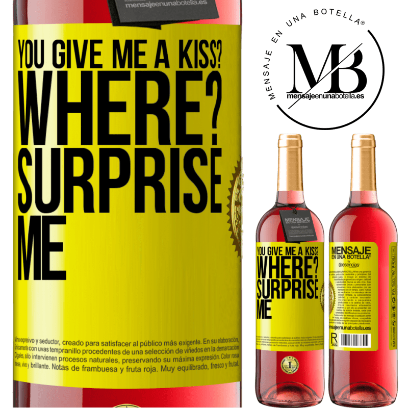 24,95 € Free Shipping   Rosé Wine ROSÉ Edition you give me a kiss? Where? Surprise me Yellow Label. Customizable label Young wine Harvest 2020 Tempranillo