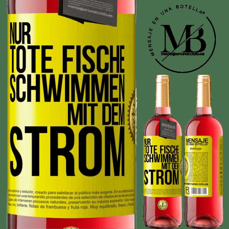 24,95 € Kostenloser Versand | Roséwein ROSÉ Ausgabe Nur tote Fische schwimmen mit Gelbes Etikett. Anpassbares Etikett Junger Wein Ernte 2020 Tempranillo