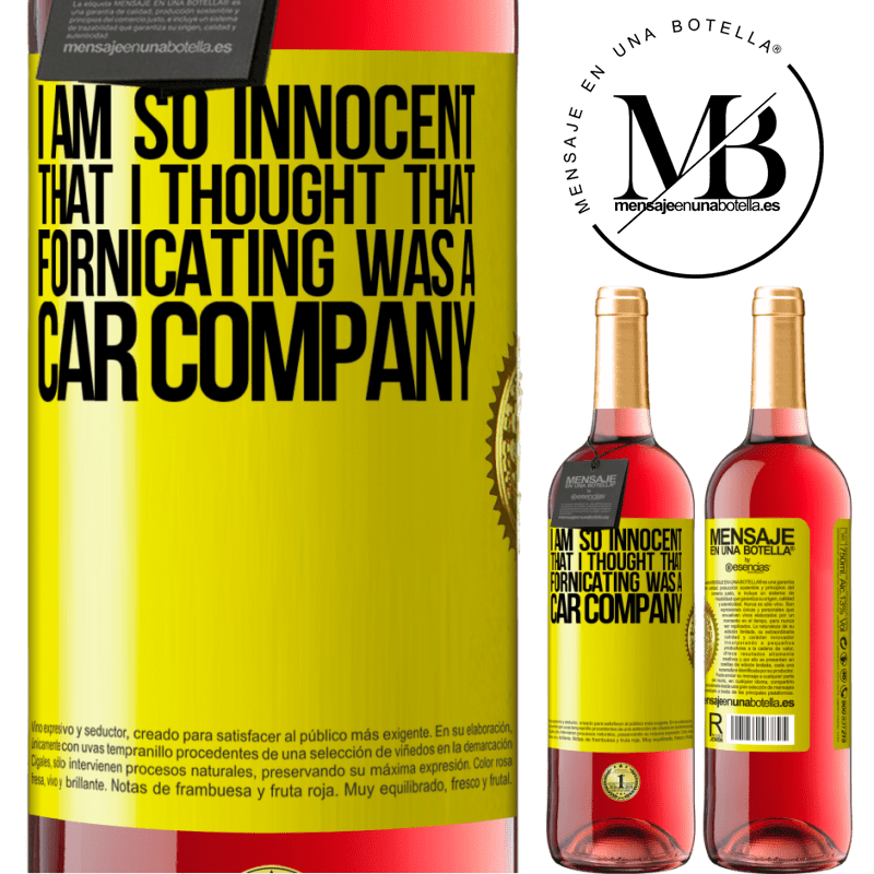 24,95 € Free Shipping   Rosé Wine ROSÉ Edition I am so innocent that I thought that fornicating was a car company Yellow Label. Customizable label Young wine Harvest 2020 Tempranillo