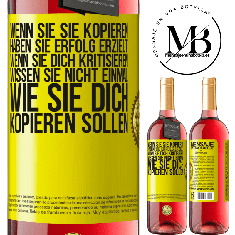 24,95 € Kostenloser Versand | Roséwein ROSÉ Ausgabe Wenn sie Sie kopieren, haben Sie Erfolg erzielt. Wenn sie dich kritisieren, wissen sie nicht einmal, wie sie dich kopieren Gelbes Etikett. Anpassbares Etikett Junger Wein Ernte 2020 Tempranillo