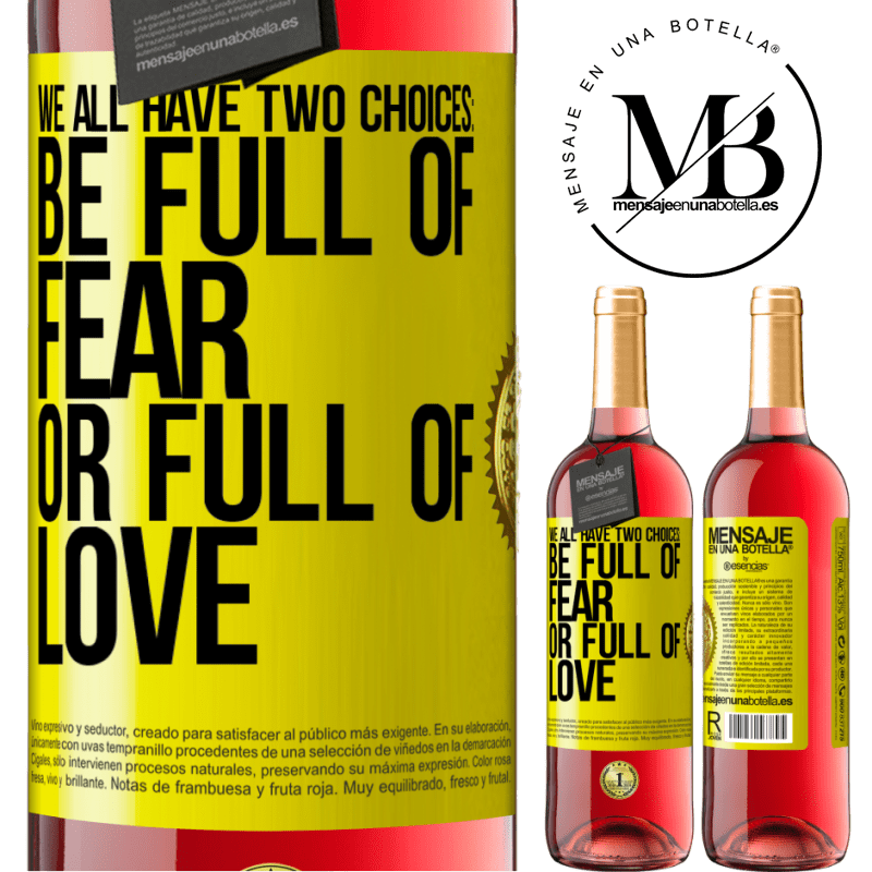 24,95 € Free Shipping | Rosé Wine ROSÉ Edition We all have two choices: be full of fear or full of love Yellow Label. Customizable label Young wine Harvest 2020 Tempranillo