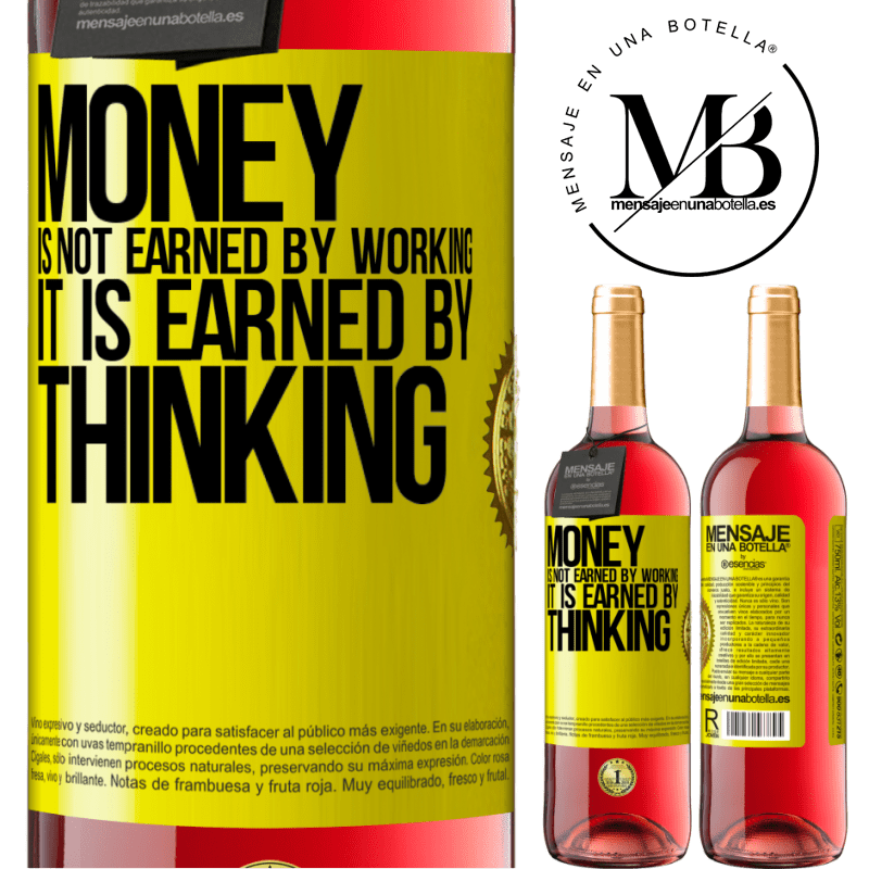 24,95 € Free Shipping | Rosé Wine ROSÉ Edition Money is not earned by working, it is earned by thinking Yellow Label. Customizable label Young wine Harvest 2020 Tempranillo