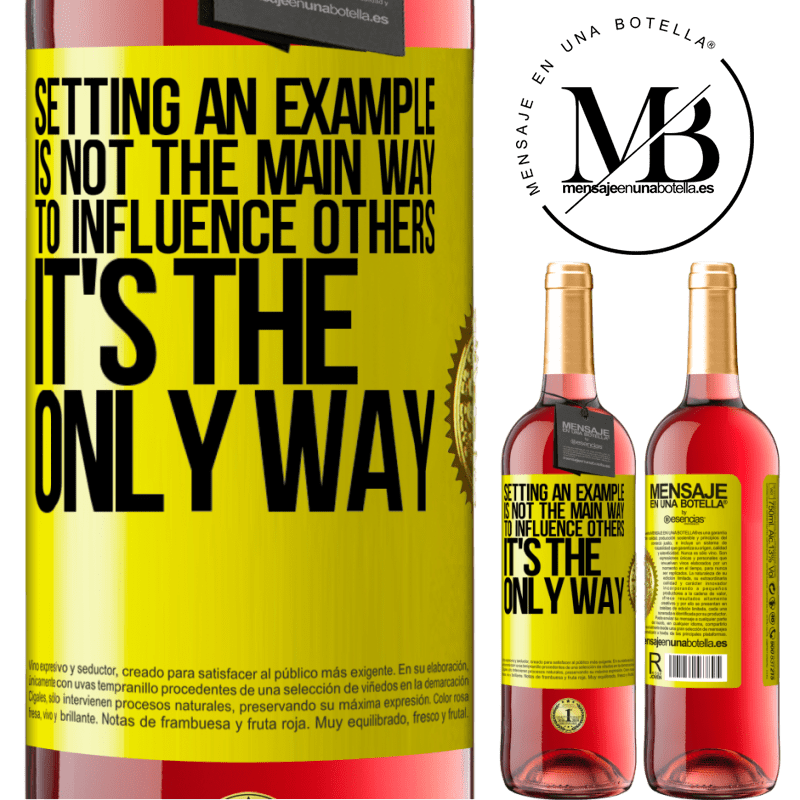 24,95 € Free Shipping   Rosé Wine ROSÉ Edition Setting an example is not the main way to influence others it's the only way Yellow Label. Customizable label Young wine Harvest 2020 Tempranillo