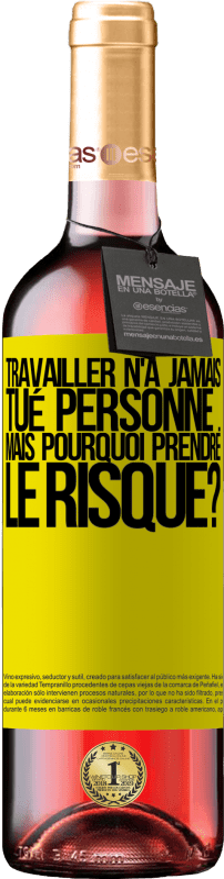24,95 € Envoi gratuit   Vin rosé Édition ROSÉ Travailler n'a jamais tué personne ... mais pourquoi prendre le risque? Étiquette Jaune. Étiquette personnalisable Vin jeune Récolte 2020 Tempranillo