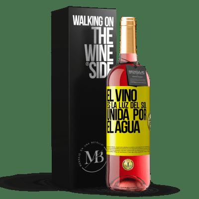 «Le vin est la lumière du soleil, unie par l'eau» Édition ROSÉ