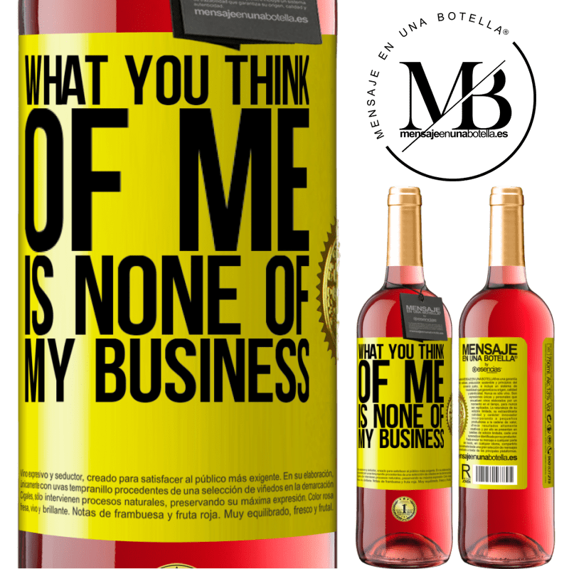 24,95 € Free Shipping   Rosé Wine ROSÉ Edition What you think of me is none of my business Yellow Label. Customizable label Young wine Harvest 2020 Tempranillo