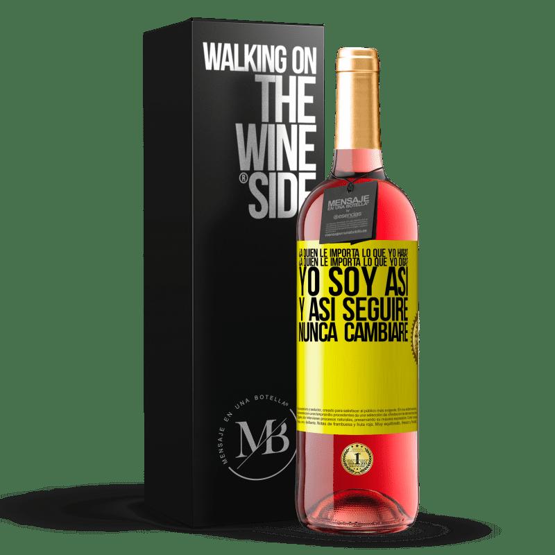 24,95 € Envoi gratuit | Vin rosé Édition ROSÉ qui se soucie de ce que je fais? Qui se soucie de ce que je dis? Je suis comme ça, donc je vais continuer, je ne changerai Étiquette Jaune. Étiquette personnalisable Vin jeune Récolte 2020 Tempranillo