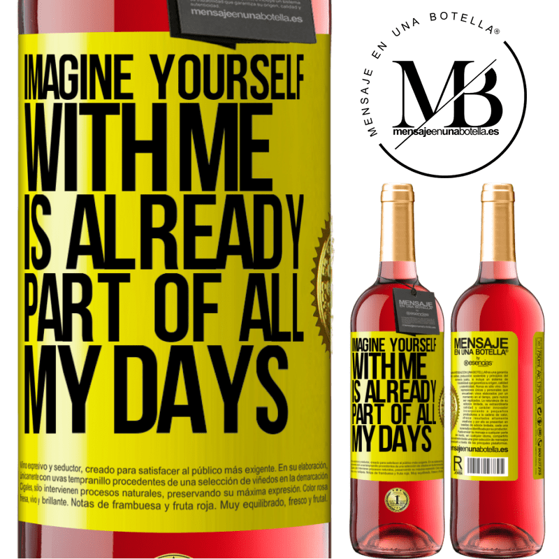 24,95 € Free Shipping | Rosé Wine ROSÉ Edition Imagine yourself with me is already part of all my days Yellow Label. Customizable label Young wine Harvest 2020 Tempranillo