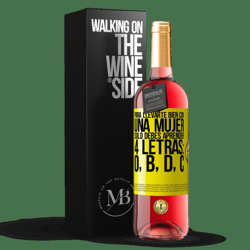 24,95 € Envoi gratuit   Vin rosé Édition ROSÉ Pour bien s'entendre avec une femme, il suffit d'apprendre 4 lettres: O, B, D, C Étiquette Jaune. Étiquette personnalisable Vin jeune Récolte 2020 Tempranillo