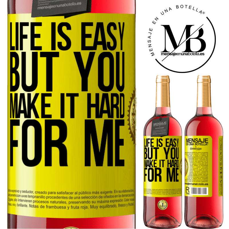 24,95 € Free Shipping   Rosé Wine ROSÉ Edition Life is easy, but you make it hard for me Yellow Label. Customizable label Young wine Harvest 2020 Tempranillo