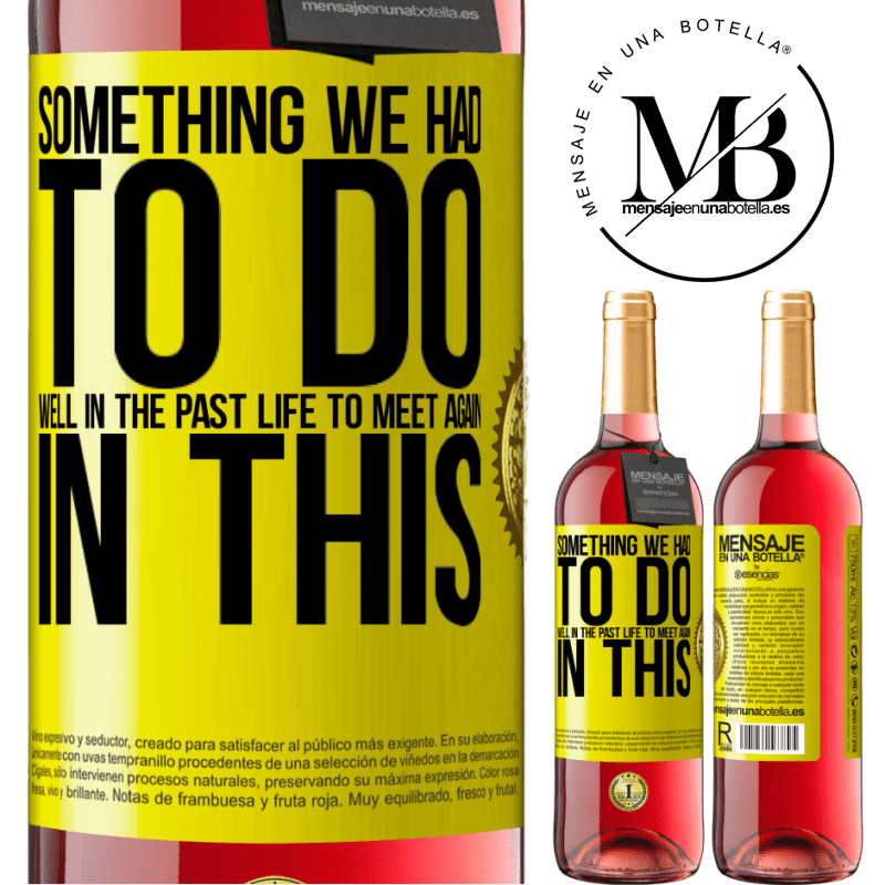 24,95 € Free Shipping | Rosé Wine ROSÉ Edition Something we had to do well in the next life to meet again in this Yellow Label. Customizable label Young wine Harvest 2020 Tempranillo