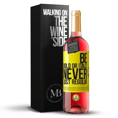 «Be bold or italic, never just regular» Édition ROSÉ