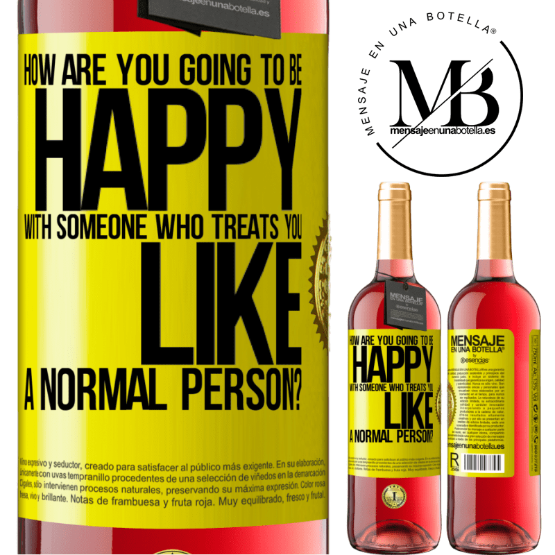 24,95 € Free Shipping | Rosé Wine ROSÉ Edition how are you going to be happy with someone who treats you like a normal person? Yellow Label. Customizable label Young wine Harvest 2020 Tempranillo
