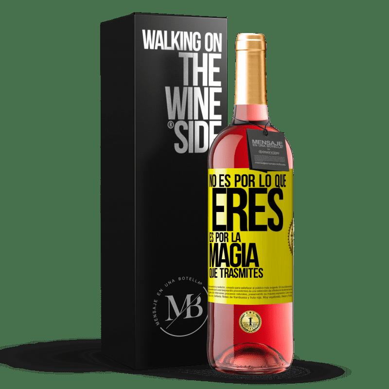 24,95 € Envoi gratuit | Vin rosé Édition ROSÉ Ce n'est pas à cause de qui tu es, c'est à cause de la magie que tu transmets Étiquette Jaune. Étiquette personnalisable Vin jeune Récolte 2020 Tempranillo