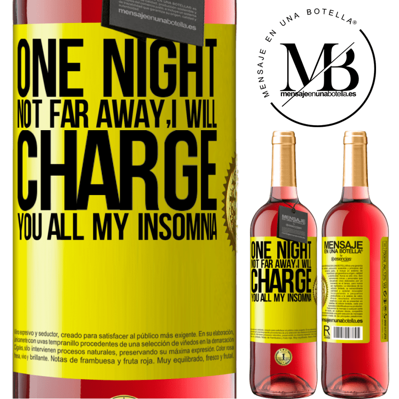 24,95 € Free Shipping | Rosé Wine ROSÉ Edition One night not far away, I will charge you all my insomnia Yellow Label. Customizable label Young wine Harvest 2020 Tempranillo