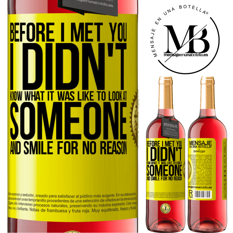 24,95 € Free Shipping | Rosé Wine ROSÉ Edition Before I met you, I didn't know what it was like to look at someone and smile for no reason Yellow Label. Customizable label Young wine Harvest 2020 Tempranillo